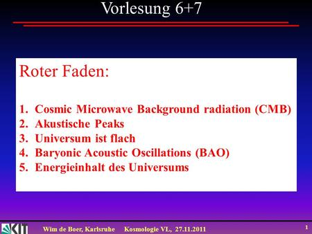 Vorlesung 6+7 Roter Faden: Cosmic Microwave Background radiation (CMB)