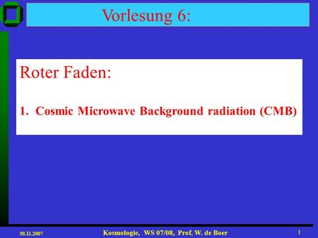 Vorlesung 6: Roter Faden: Cosmic Microwave Background radiation (CMB)