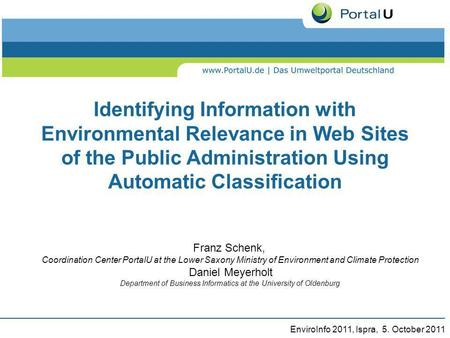 EnviroInfo 2011, Ispra, 5. October 2011 Identifying Information with Environmental Relevance in Web Sites of the Public Administration Using Automatic.