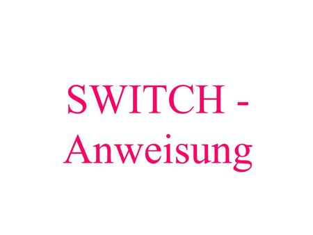 SWITCH - Anweisung.