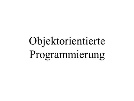 Objektorientierte Programmierung. Bis jetzt in Java: primitiver Datentyp Variable Klasse Objekt- variable ist eineVariable In Java darf man einen Datentyp.