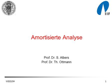 WS03/041 Amortisierte Analyse Prof. Dr. S. Albers Prof. Dr. Th. Ottmann.