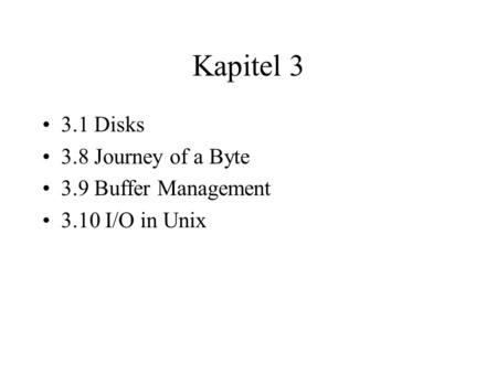 Kapitel 3 3.1 Disks 3.8 Journey of a Byte 3.9 Buffer Management 3.10 I/O in Unix.