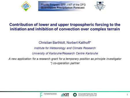 Priority Program SPP 1167 of the DFG Quantitative Precipitation Forecast 1 Contribution of lower and upper tropospheric forcing to the initiation and inhibition.