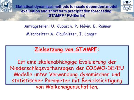 Statistical-dynamical methods for scale dependent model evaluation and short term precipitation forecasting (STAMPF / FU-Berlin) Zielsetzung von STAMPF: