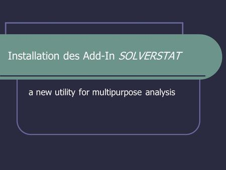 Installation des Add-In SOLVERSTAT a new utility for multipurpose analysis.