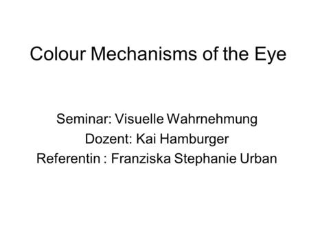 Colour Mechanisms of the Eye