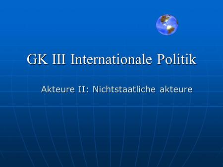 GK III Internationale Politik Akteure II: Nichtstaatliche akteure.