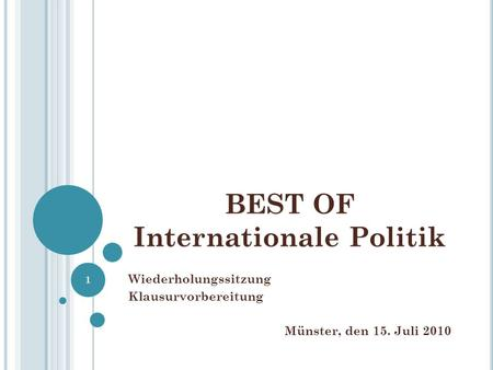 BEST OF Internationale Politik Wiederholungssitzung Klausurvorbereitung Münster, den 15. Juli 2010 1.