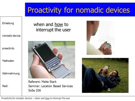 Einleitung nomadic device proactivity Methoden Wahrnehmung Fazit Proactivity for nomadic devices – when and how to interrupt the user Proactivity for nomadic.