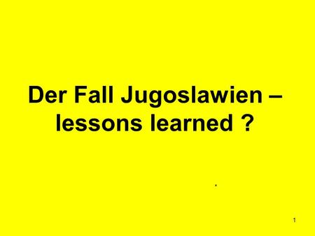 Der Fall Jugoslawien – lessons learned ?
