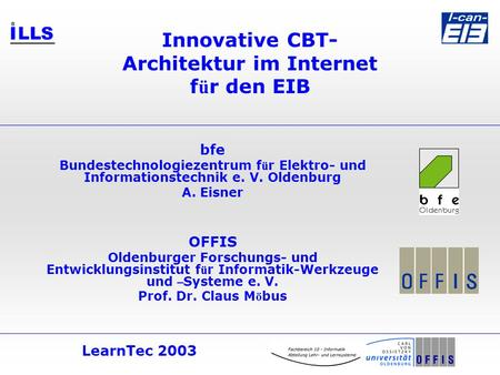 LearnTec 2003 Innovative CBT- Architektur im Internet f ü r den EIB bfe Bundestechnologiezentrum f ü r Elektro- und Informationstechnik e. V. Oldenburg.