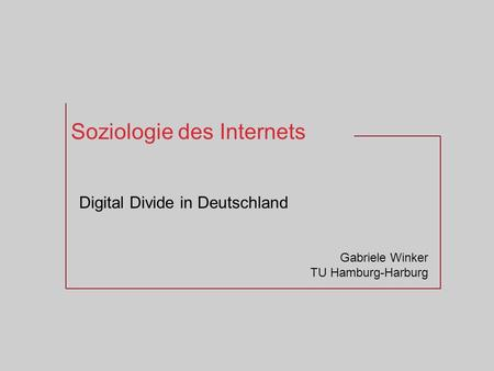 Soziologie des Internets Digital Divide in Deutschland Gabriele Winker TU Hamburg-Harburg.