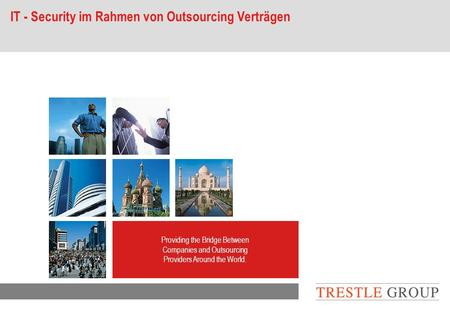 Outsourcing Services Providing the Bridge Between Companies and Outsourcing Providers Around the World. IT - Security im Rahmen von Outsourcing Verträgen.