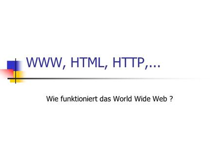 WWW, HTML, HTTP,... Wie funktioniert das World Wide Web ?