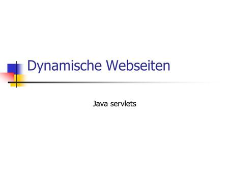 Dynamische Webseiten Java servlets. © Architektur Browser Webserver Servlet- Engine Servlet Browser Servlet- Engine mit eingebautem.