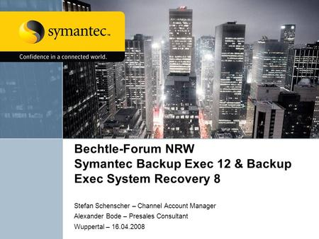 Bechtle-Forum NRW Symantec Backup Exec 12 & Backup Exec System Recovery 8 Stefan Schenscher – Channel Account Manager Alexander Bode – Presales Consultant.