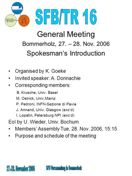 General Meeting Bommerholz, 27. – 28. Nov. 2006 Spokesmans Introduction Organised by K. Goeke Invited speaker: A. Donnachie Corresponding members: B. Krusche,