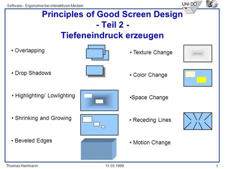 Thomas Herrmann Software - Ergonomie bei interaktiven Medien 11.05.1999 1 Principles of Good Screen Design - Teil 2 - Tiefeneindruck erzeugen Space Change.