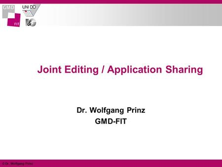 © Dr. Wolfgang Prinz Joint Editing / Application Sharing Dr. Wolfgang Prinz GMD-FIT.