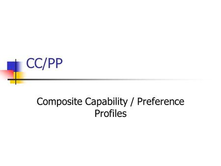 CC/PP Composite Capability / Preference Profiles.