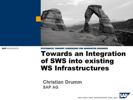 Towards an Integration of SWS into existing WS Infrastructures Christian Drumm SAP AG.
