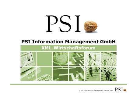 XML-Wirtschaftsforum PSI Information Management GmbH © PSI Information Management GmbH 2005.