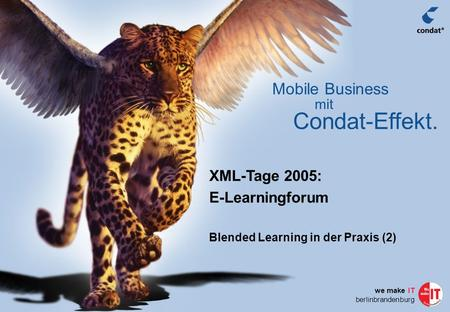 Mit Condat-Effekt. Mobile Business we make IT berlinbrandenburg XML-Tage 2005: E-Learningforum Blended Learning in der Praxis (2)