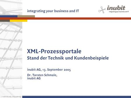 © inubit AG 2005 www.inubit.com integrating your business and IT XML-Prozessportale Stand der Technik und Kundenbeispiele inubit AG, 13. September 2005.