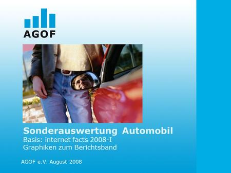 Sonderauswertung Automobil Basis: internet facts 2008-I Graphiken zum Berichtsband AGOF e.V. August 2008.