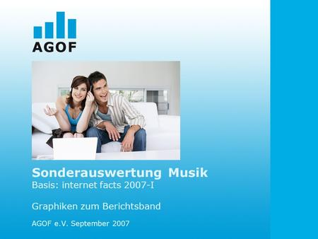 Sonderauswertung Musik Basis: internet facts 2007-I Graphiken zum Berichtsband AGOF e.V. September 2007.