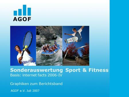 Sonderauswertung Sport & Fitness Basis: internet facts 2006-IV Graphiken zum Berichtsband AGOF e.V. Juli 2007.