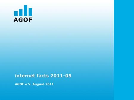 Internet facts 2011-05 AGOF e.V. August 2011. GRAFIKEN ZUR INTERNETNUTZUNG.
