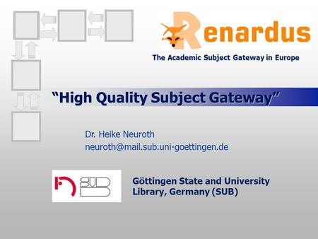 High Quality Subject Gateway Göttingen State and University Library, Germany (SUB) Dr. Heike Neuroth The Academic Subject.