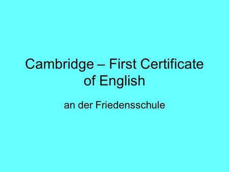 Cambridge – First Certificate of English an der Friedensschule.