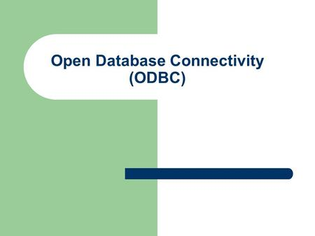 Open Database Connectivity (ODBC). © Prof. T. Kudraß, HTWK Leipzig Open Database Connectivity (ODBC) Idee: – API für eine DBMS, das ein Call-Level-Interface.