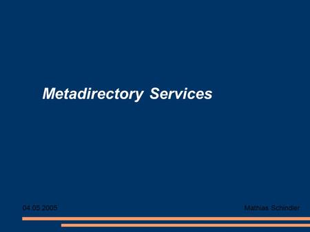 Metadirectory Services Mathias Schindler04.05.2005.