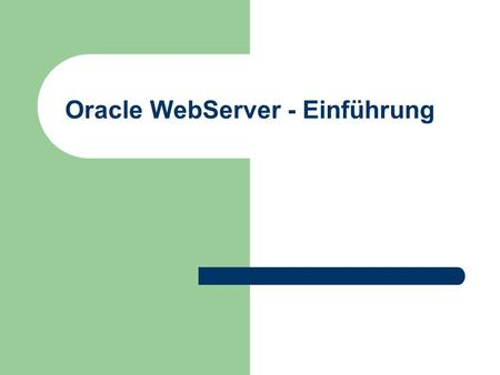 Oracle WebServer - Einführung. © Prof. T. Kudraß, HTWK Leipzig Oracle Web Application Server HTML WebServer ® File system Static HTML PL/SQL Packages.