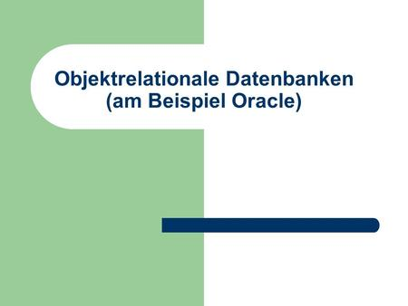 Objektrelationale Datenbanken (am Beispiel Oracle)