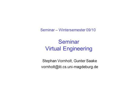 Seminar – Wintersemester 09/10 Seminar Virtual Engineering Stephan Vornholt, Gunter Saake