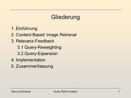 Query Reformulation Seminar Multimedia-Datenbanken Sommersemester 2002 Marcus Denecke.