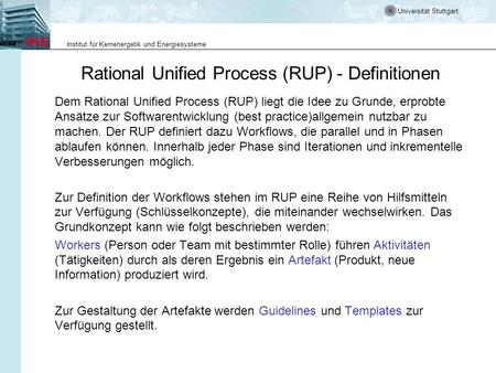 Universität Stuttgart Institut für Kernenergetik und Energiesysteme Rational Unified Process (RUP) - Definitionen Dem Rational Unified Process (RUP) liegt.
