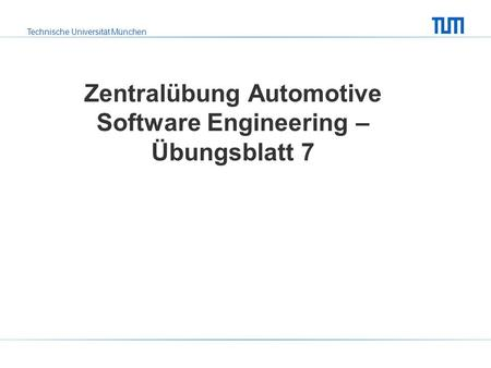 Zentralübung Automotive Software Engineering – Übungsblatt 7