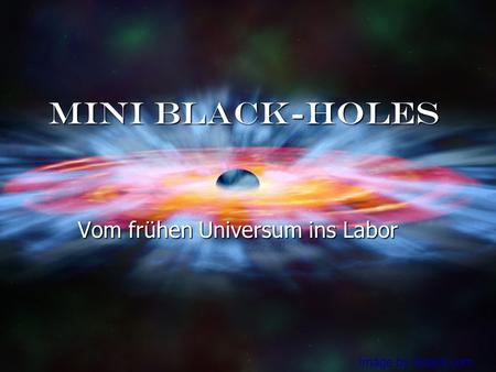 Mini Black-holes Vom frühen Universum ins Labor Image by Space.com.