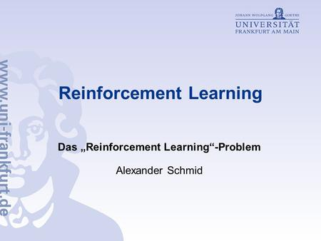 Reinforcement Learning Das Reinforcement Learning-Problem Alexander Schmid.