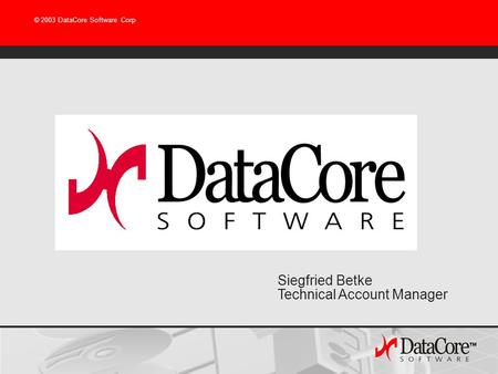 © 2003 DataCore Software Corp Siegfried Betke Technical Account Manager.