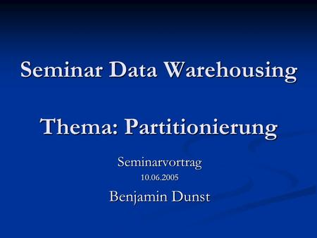 Seminar Data Warehousing Thema: Partitionierung
