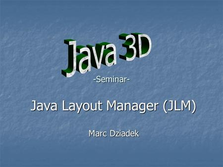 -Seminar- Java Layout Manager (JLM) Marc Dziadek.