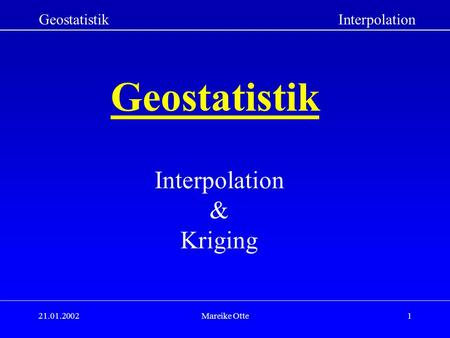 Geostatistik Interpolation & Kriging Geostatistik Interpolation