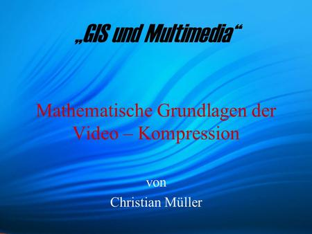 Mathematische Grundlagen der Video – Kompression